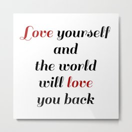 Love yourself and the world will love you back Metal Print