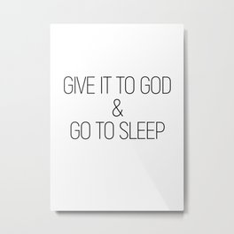 Give it to God and go to sleep #minimalist #quotes #inspirational Metal Print