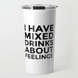 I Have Mixed Drinks About Feelings Travel Mug