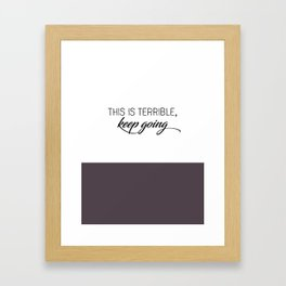 This is Terrible, Keep Going-MFM Framed Art Print
