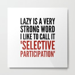 Lazy is a Very Strong Word I Like to Call it Selective Participation (Crimson) Metal Print