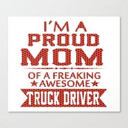 I'M A PROUD TRUCK DRIVER'S MOM Canvas Print