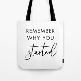 Remember Why You Started Tote Bag