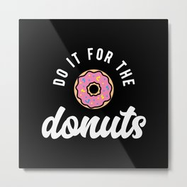 Do It For The Donuts Metal Print