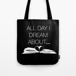 All Day I Dream About... Tote Bag