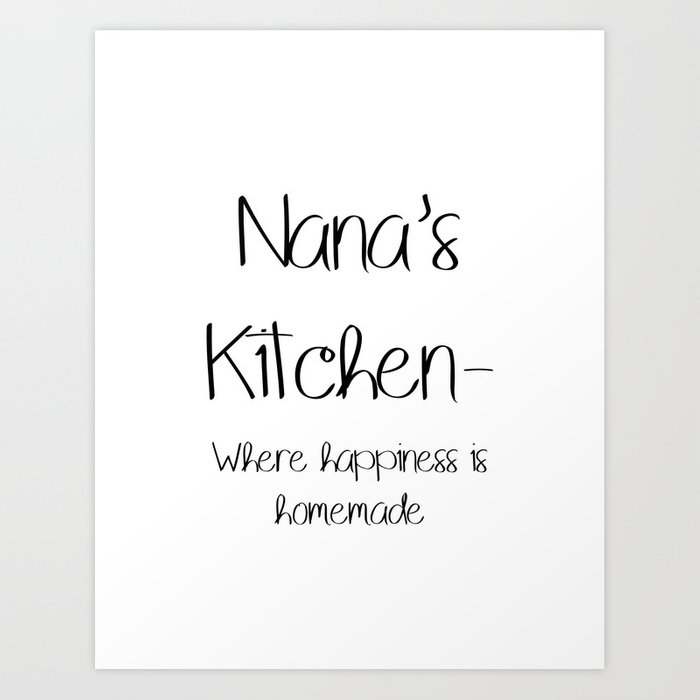 graphic about Happiness is Homemade named Nanas Kitchen area- In which joy is do-it-yourself. Artwork Print by way of brittalivengood