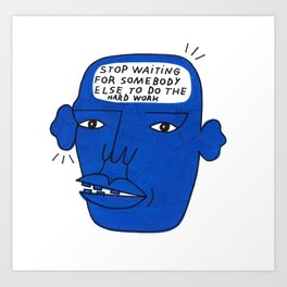 STOP WAITING Art Print