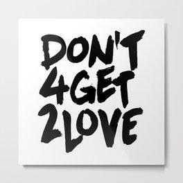 Don't 4get 2Love - First Love Metal Print