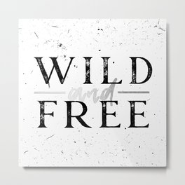 Wild and Free Silver on White Metal Print