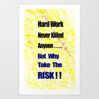 work hard Art Prints featuring Hard Work by Brian Raggatt