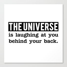 The universe is laughing at you behind your back Canvas Print