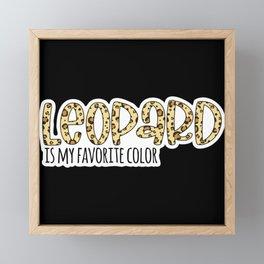 Leopard is my favorite color leopard pattern quote Framed Mini Art Print