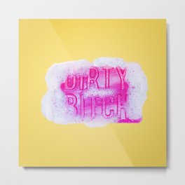 Dirty Bitch Metal Print