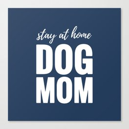 Stay At Home Dog Mom Canvas Print