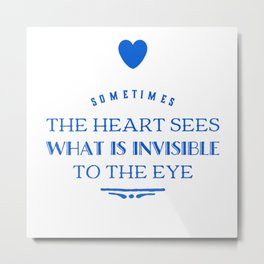 The Heart Sees More Metal Print