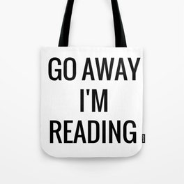 Go away. I'm reading. Tote Bag