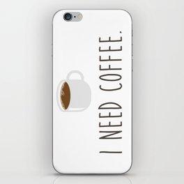 I Need Coffee. iPhone Skin