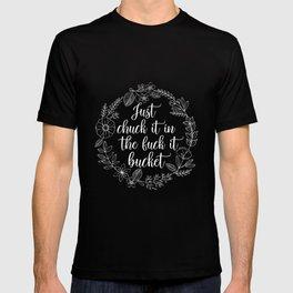 JUST CHUCK IT IN THE FUCK IT BUCKET - Sweary Floral Wreath T-shirt