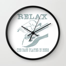 """""""Relax the bass player is here"""" tee design for musicians and bass members of the band! Fabulous tee! Wall Clock"""