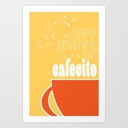 Pero Primero ... un Cafecito 5 Art Print