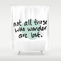 not all those who wander are lost Shower Curtains featuring Not All Those Who Wander Are Lost by Alisha Henry