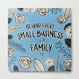 Small Business = Family Metal Print