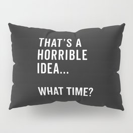 That's A Horrible Idea Funny Quote Pillow Sham