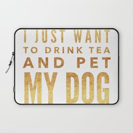 I Just Want to Drink Tea and Pet My Dog in Gold Horizontal Laptop Sleeve