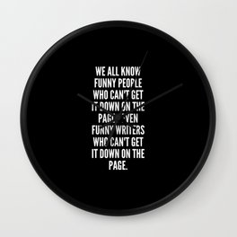 We all know funny people who can t get it down on the page even funny writers who can t get it down on the page Wall Clock