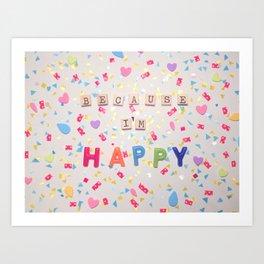 Because I'm Happy Art Print