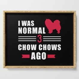 I was normal 3 Chow Chows ago Serving Tray