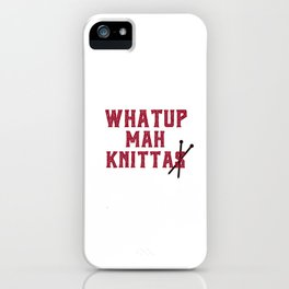What up mah knittas iPhone Case