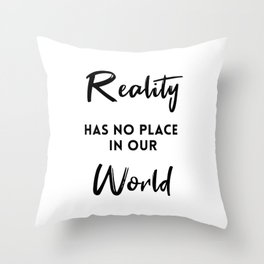 Reality Has No Place In Our World Throw Pillow