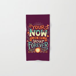 Your now is not your forever Hand & Bath Towel