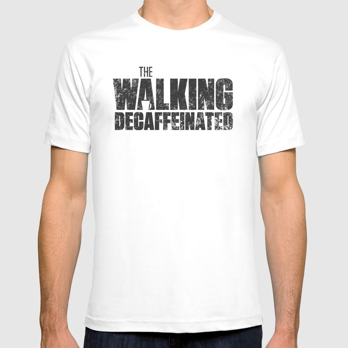 The Walking Decaffeinated T-shirt