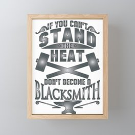Blacksmithing If You Can't Stand the Heat Don't Become a Blacksmith Framed Mini Art Print