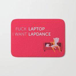 Fuck Laptop .... I Want Lapdance (pink) Bath Mat
