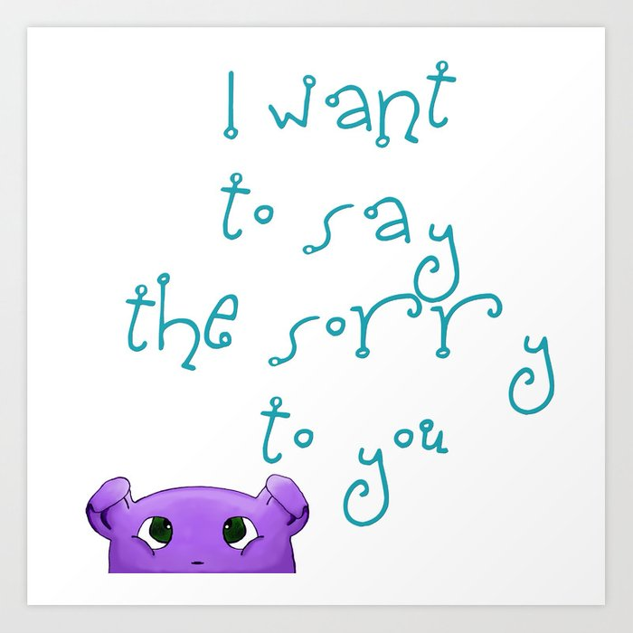 I want to say the sorry to you... Art Print