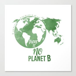 There Is No Planet B - Green Canvas Print