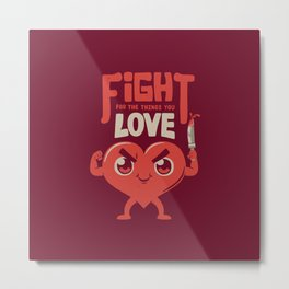 Fight For The Things You Love Metal Print
