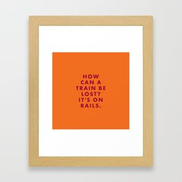The Darjeeling Limited - How can a train be lost? It's on rails. Framed Art Print
