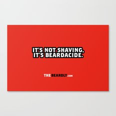 IT'S NOT SHAVING. IT'S BEARDACIDE. Canvas Print
