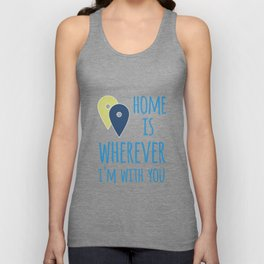 Home Is Wherever I'm With You Unisex Tank Top