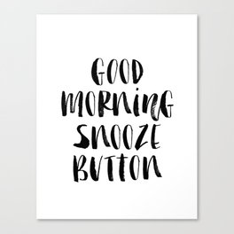 Good Morning Snooze Button black and white modern typography minimalism home room wall decor Canvas Print