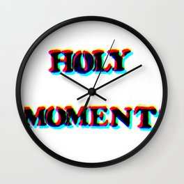 HOLY MOMENT Wall Clock