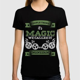 People Think Its Magic Cool Engineering Gift T-shirt