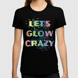 Let's Glow Crazy Party Gift - Funny Cool B-Day Party Present  T-shirt