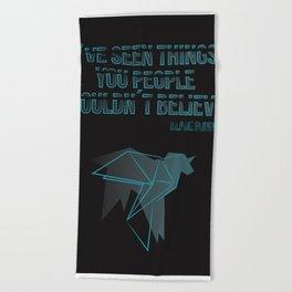 I´ve seen things you people woudn´t believe Beach Towel
