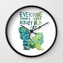 Everyone Thinks You're A Crazy Old Cat? Wall Clock