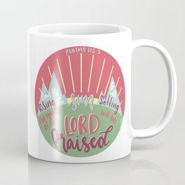Psalms 113:3 - The name of the Lord will be Praised Coffee Mug